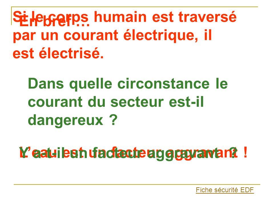 Si le corps humain est traversé par un courant électrique, il est électrisé. En bref … Dans quelle circonstance le courant du secteur est-il dangereux