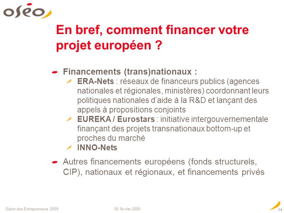 05 février 2009Salon des Entrepreneurs 2009 13 En bref, comment financer votre projet européen ? Financements communautaires : le 7ème PCRD Mesures sp