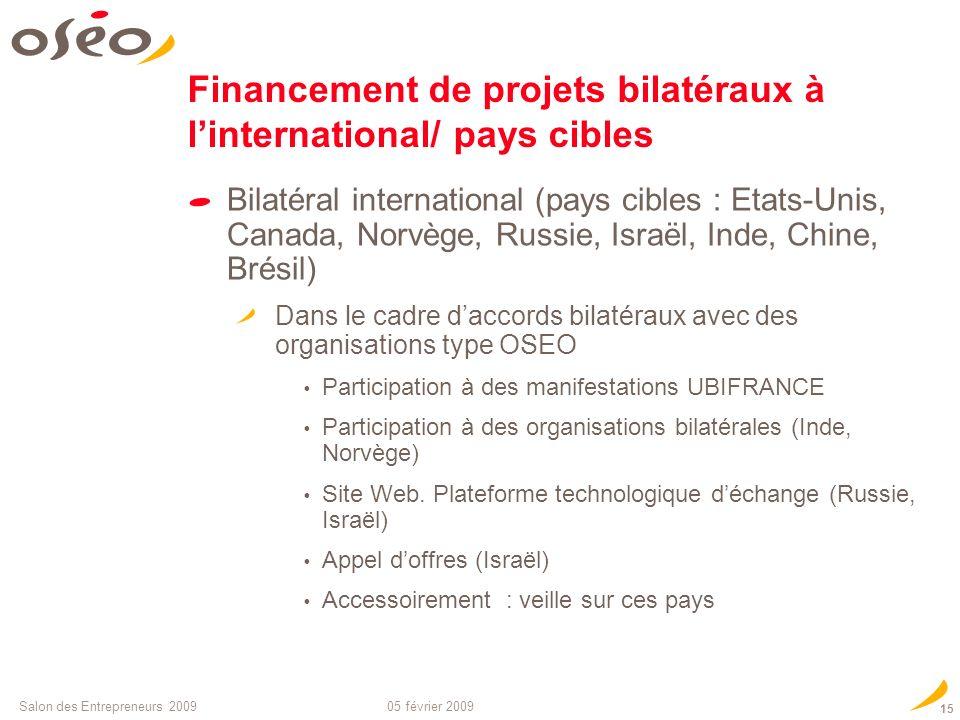 05 février 2009Salon des Entrepreneurs 2009 14 En bref, comment financer votre projet européen ? Financements (trans)nationaux : ERA-Nets : réseaux de