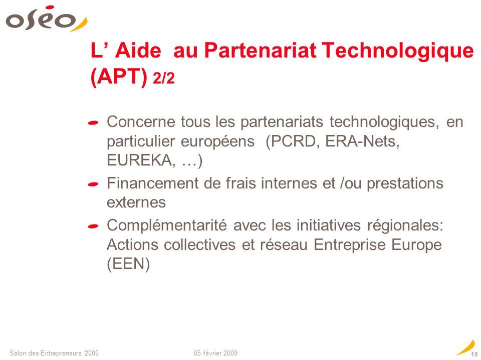05 février 2009Salon des Entrepreneurs 2009 17 L Aide au Partenariat Technologique (APT) 1/2 Accompagnement de la démarche de partenariat : diagnostic
