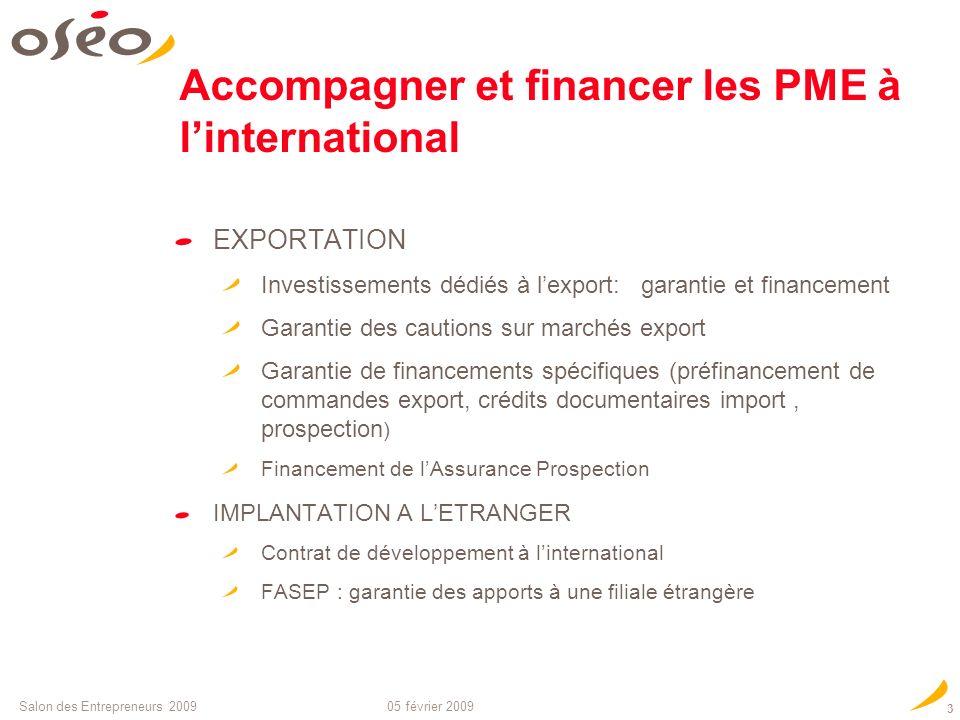 05 février 2009Salon des Entrepreneurs 2009 2 Accompagner et financer les PME à linternational OSEO finance et accompagne les PME dans les étapes clés