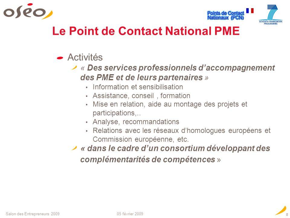 05 février 2009Salon des Entrepreneurs 2009 7 Mission : Favoriser la participation des PME aux projets des «Mesures spécifiques PME » du PCRD, facilit