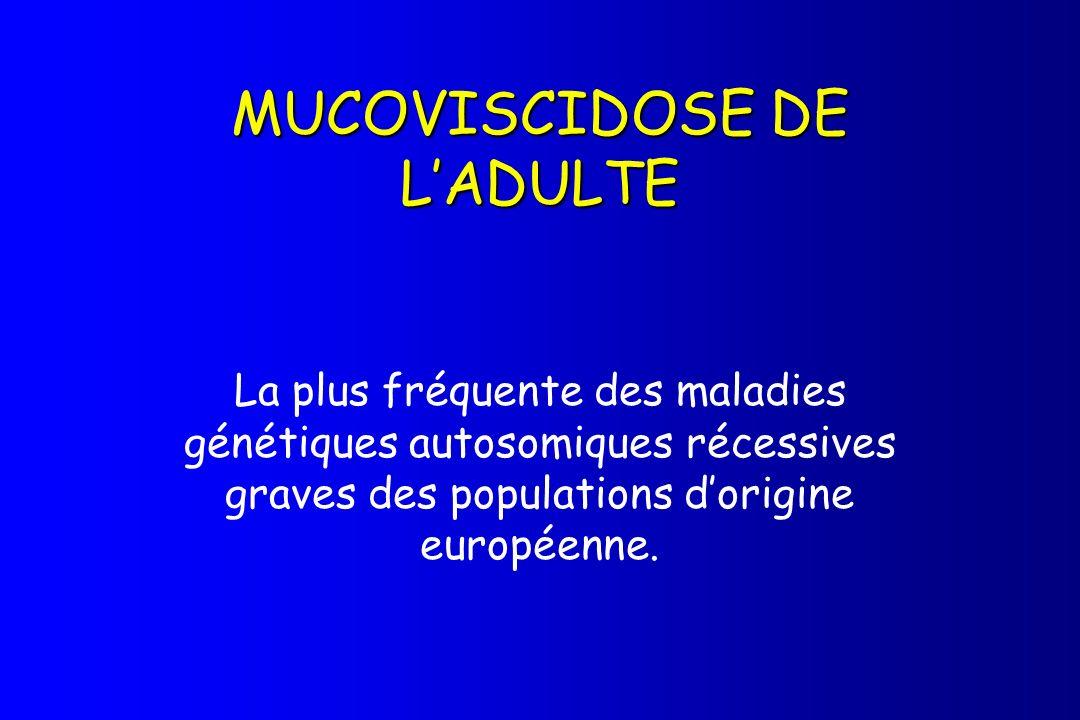 MUCOVISCIDOSE DE LADULTE La plus fréquente des maladies génétiques autosomiques récessives graves des populations dorigine européenne.