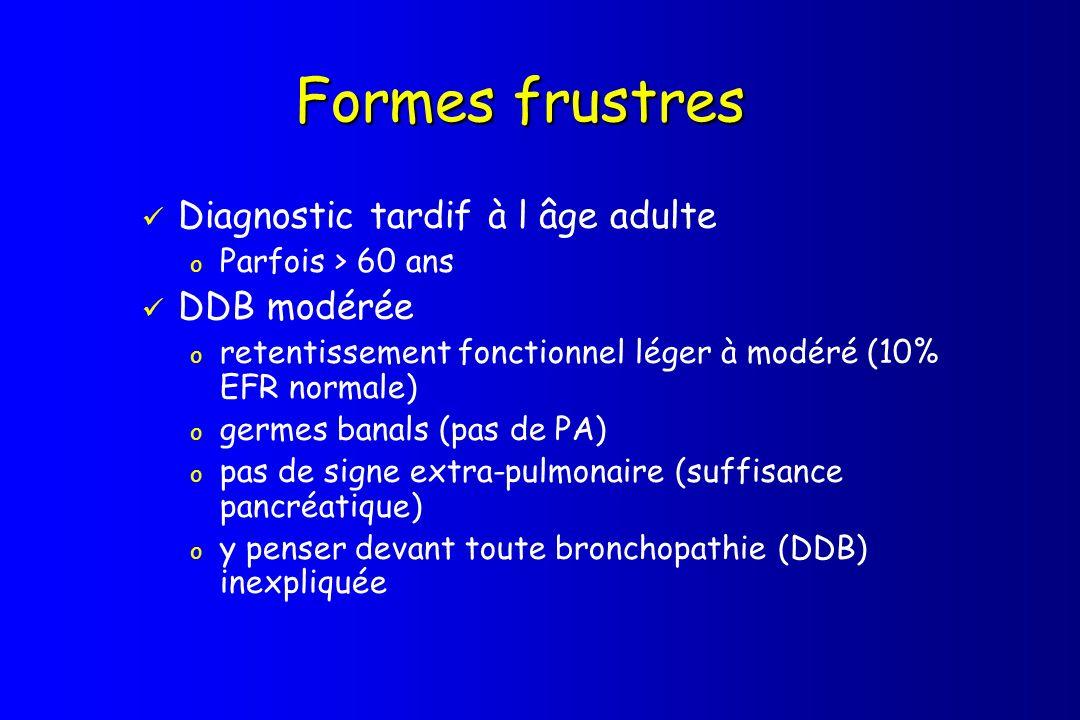 Formes frustres Diagnostic tardif à l âge adulte o Parfois > 60 ans DDB modérée o retentissement fonctionnel léger à modéré (10% EFR normale) o germes