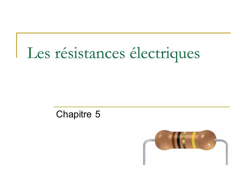Les résistances électriques Chapitre 5