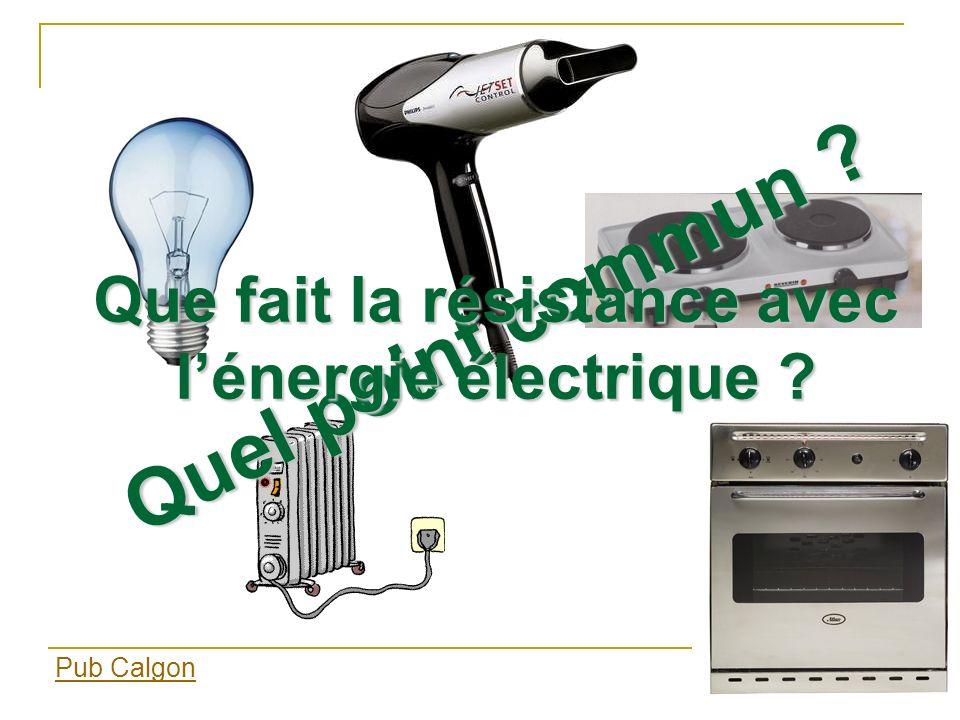 Quel point commun ? Pub Calgon Que fait la résistance avec lénergie électrique ?