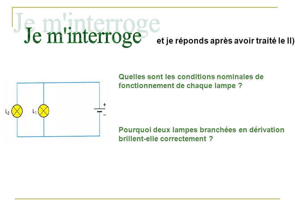 Quelles sont les conditions nominales de fonctionnement de chaque lampe ? Pourquoi deux lampes branchées en dérivation brillent-elle correctement ? et