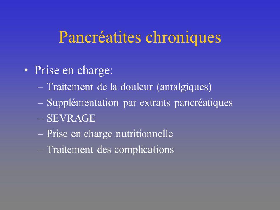 Pancréatites chroniques Prise en charge: –Traitement de la douleur (antalgiques) –Supplémentation par extraits pancréatiques –SEVRAGE –Prise en charge