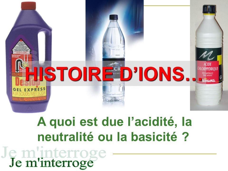 A quoi est due lacidité, la neutralité ou la basicité ? HISTOIRE DIONS…