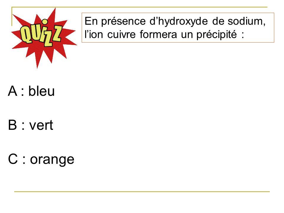En présence dhydroxyde de sodium, lion cuivre formera un précipité : A : bleu B : vert C : orange