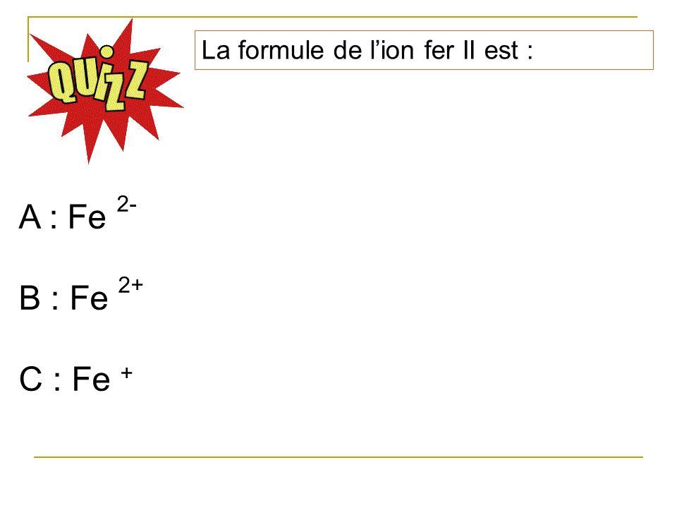 La formule de lion fer II est : A : Fe 2- B : Fe 2+ C : Fe +