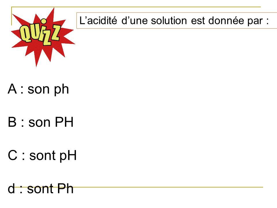 Le pH dune solution acide est A : supérieur à 7 B : égale à 7 C : inférieur à 7