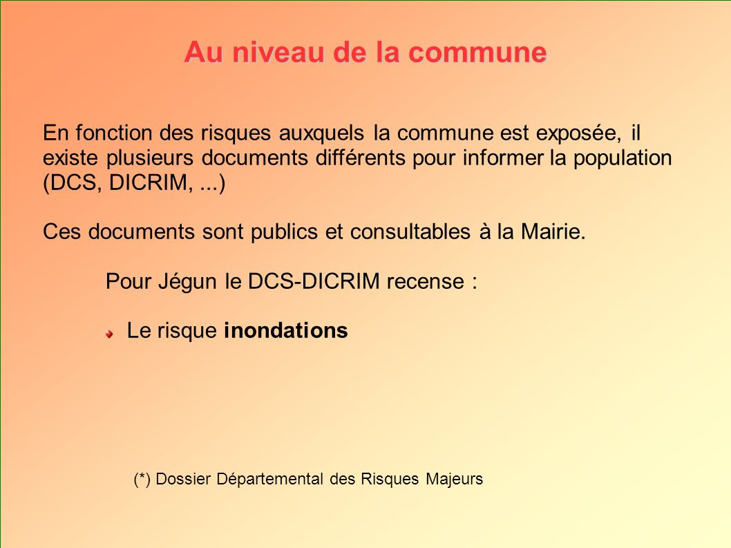 Au niveau de la commune En fonction des risques auxquels la commune est exposée, il existe plusieurs documents différents pour informer la population