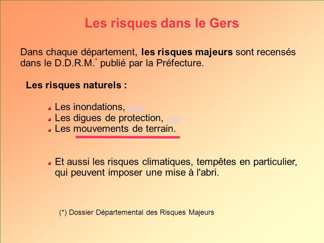 Les risques dans le Gers Dans chaque département, les risques majeurs sont recensés dans le D.D.R.M. * publié par la Préfecture. Les risques naturels