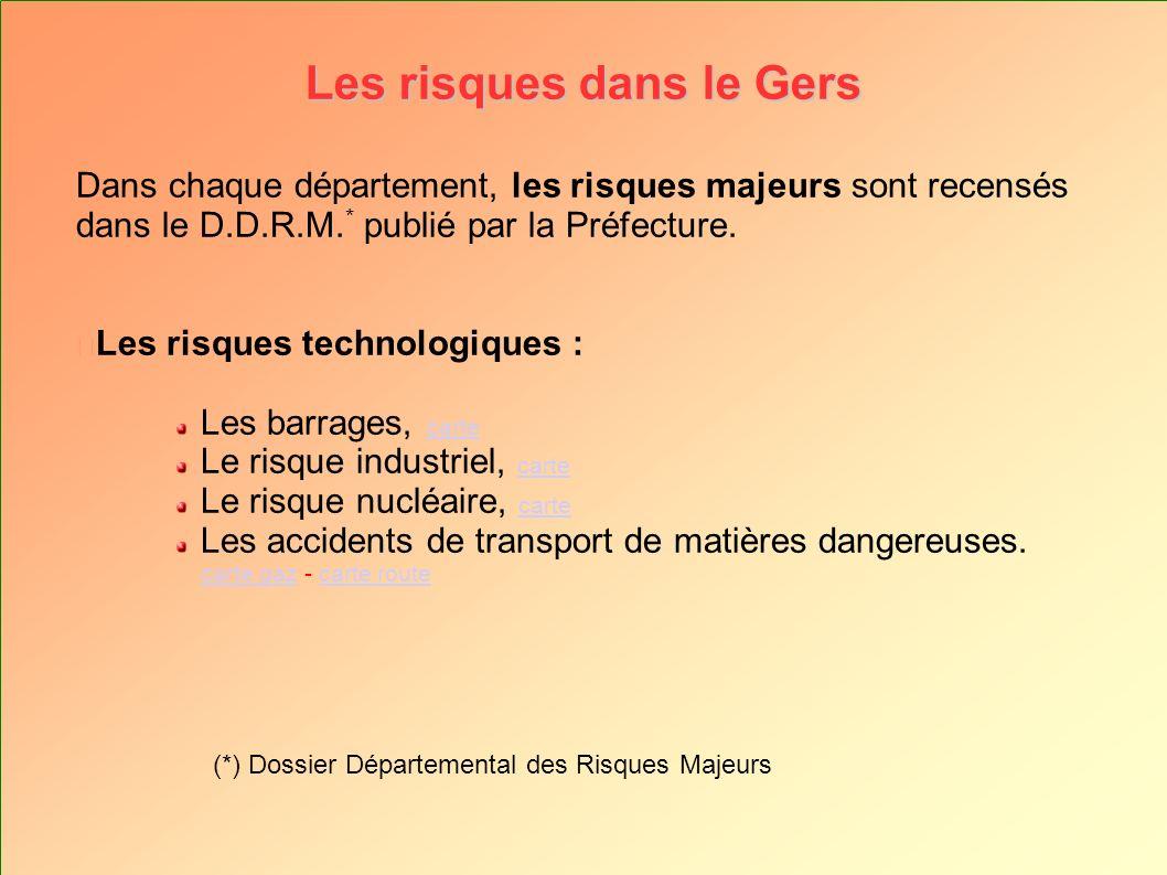 Les risques dans le Gers Dans chaque département, les risques majeurs sont recensés dans le D.D.R.M. * publié par la Préfecture. Les risques technolog