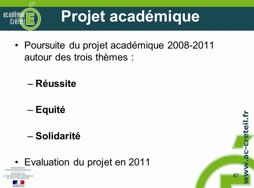 67 Projet académique Poursuite du projet académique 2008-2011 autour des trois thèmes : –Réussite –Equité –Solidarité Evaluation du projet en 2011