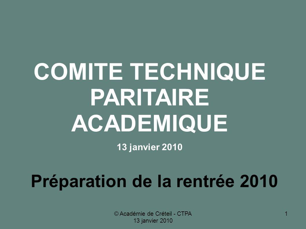 © Académie de Créteil - CTPA 13 janvier 2010 1 Préparation de la rentrée 2010 COMITE TECHNIQUE PARITAIRE ACADEMIQUE 13 janvier 2010