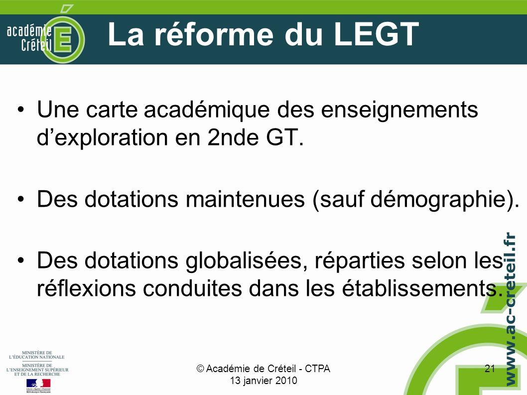 © Académie de Créteil - CTPA 13 janvier 2010 21 La réforme du LEGT Une carte académique des enseignements dexploration en 2nde GT.