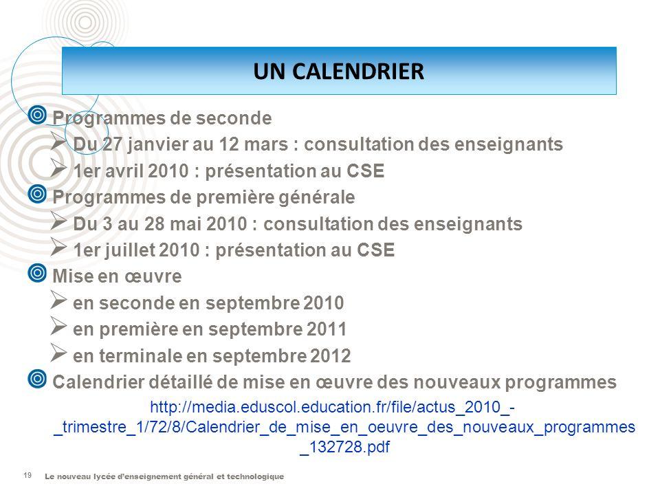 Le nouveau lycée denseignement général et technologique Programmes de seconde Du 27 janvier au 12 mars : consultation des enseignants 1er avril 2010 :