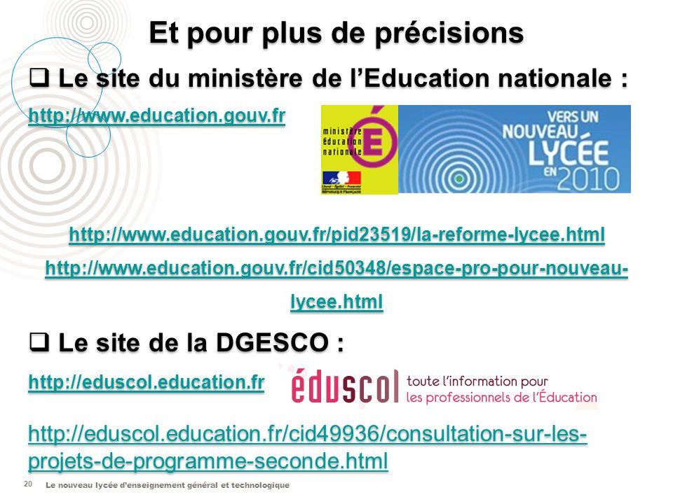 Le nouveau lycée denseignement général et technologique 20 Et pour plus de précisions Le site du ministère de lEducation nationale : http://www.educat