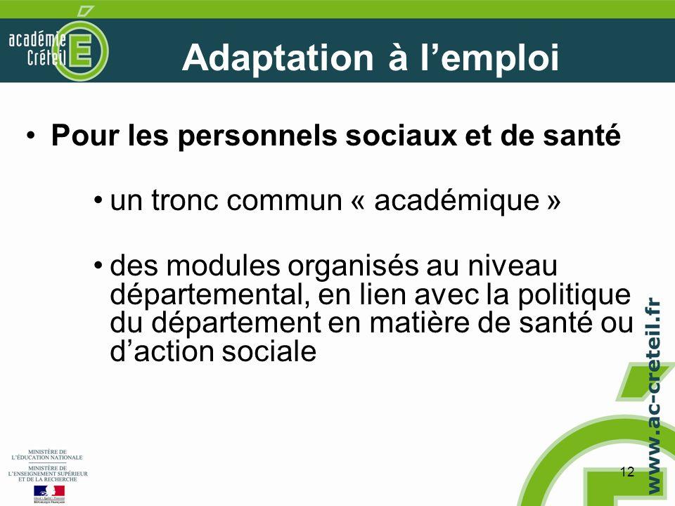 12 Adaptation à lemploi Pour les personnels sociaux et de santé un tronc commun « académique » des modules organisés au niveau départemental, en lien avec la politique du département en matière de santé ou daction sociale