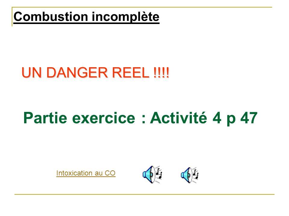 Combustion incomplète Intoxication au CO UN DANGER REEL !!!! Partie exercice : Activité 4 p 47