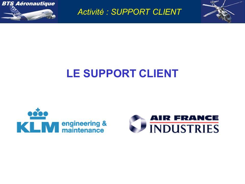 BTS Aéronautique Activité : SUPPORT CLIENT De nombreuses compagnies aériennes confient la maintenance de leurs avions, de leurs moteurs,de leurs équipements et/ou de prestations logistiques à : Ces prestations font lobjet dun contrat.