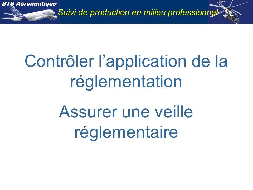 BTS Aéronautique Suivi de production en milieu professionnel Contrôler lapplication de la réglementation Assurer une veille réglementaire