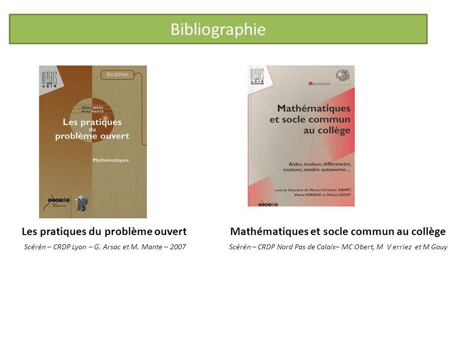 Bibliographie Les pratiques du problème ouvert Mathématiques et socle commun au collège Scérén – CRDP Lyon – G. Arsac et M. Mante – 2007 Scérén – CRDP