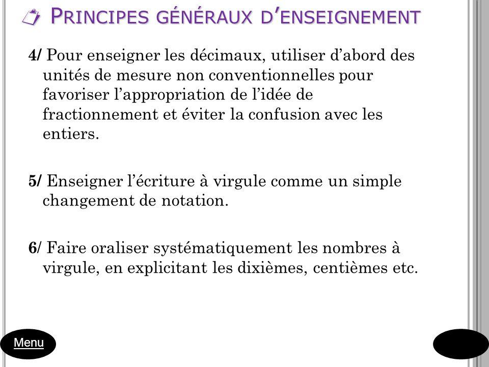 P RINCIPES GÉNÉRAUX D ENSEIGNEMENT P RINCIPES GÉNÉRAUX D ENSEIGNEMENT Menu 4/ Pour enseigner les décimaux, utiliser dabord des unités de mesure non co