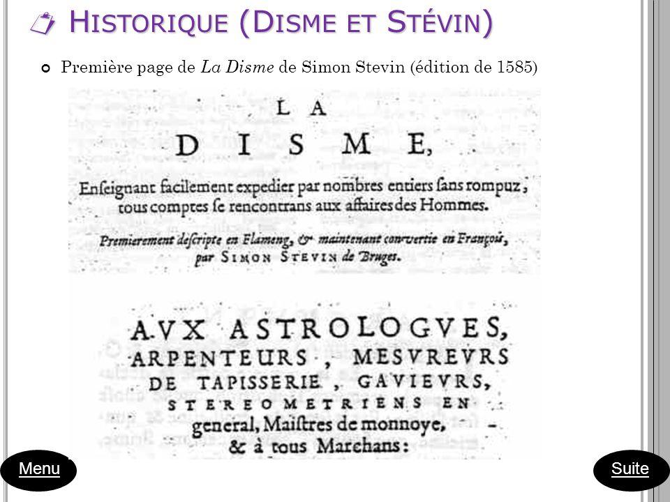 H ISTORIQUE (D ISME ET S TÉVIN ) H ISTORIQUE (D ISME ET S TÉVIN ) Menu Première page de La Disme de Simon Stevin (édition de 1585) Suite