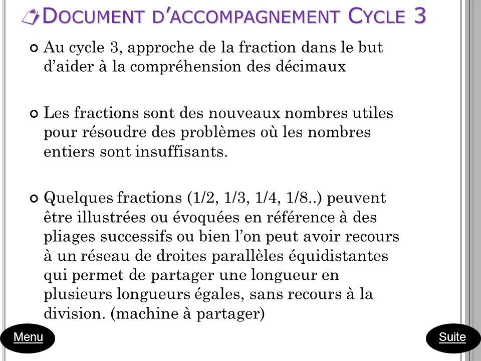 D OCUMENT D ACCOMPAGNEMENT C YCLE 3 D OCUMENT D ACCOMPAGNEMENT C YCLE 3 Menu Au cycle 3, approche de la fraction dans le but daider à la compréhension