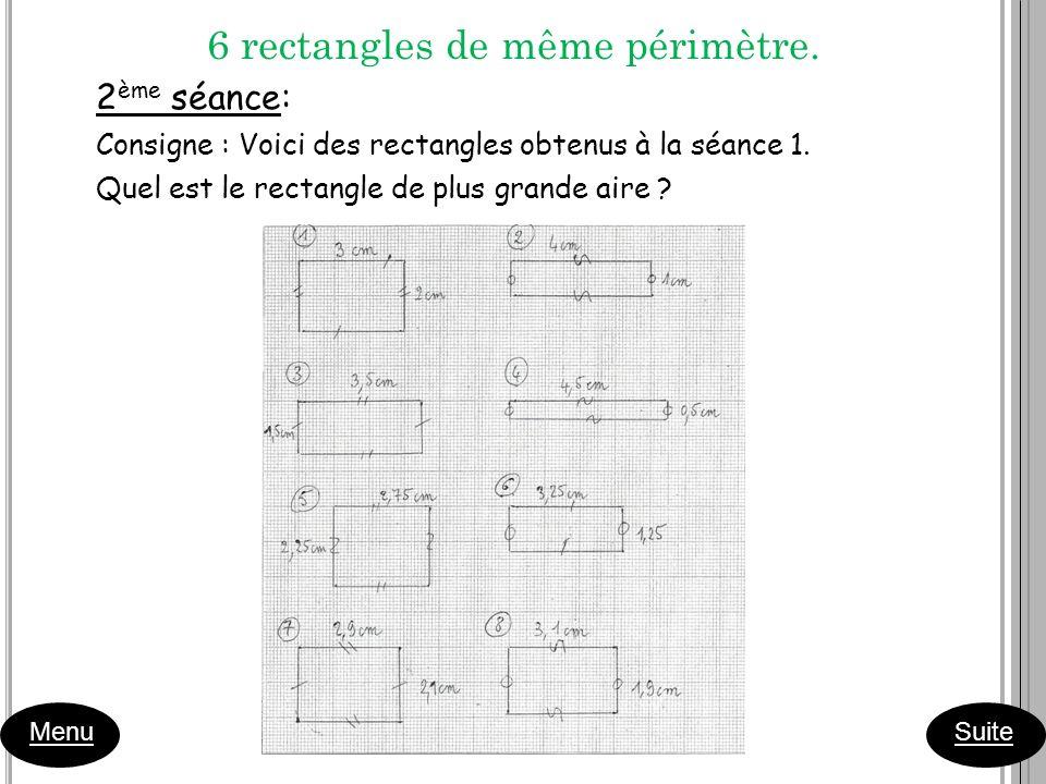 6 rectangles de même périmètre. 2 ème séance: Consigne : Voici des rectangles obtenus à la séance 1. Quel est le rectangle de plus grande aire ? Menu