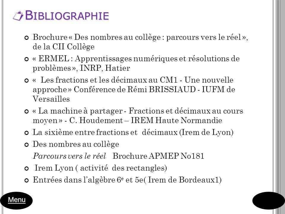 B IBLIOGRAPHIE B IBLIOGRAPHIE Menu Brochure « Des nombres au collège : parcours vers le réel », de la CII Collège « ERMEL : Apprentissages numériques