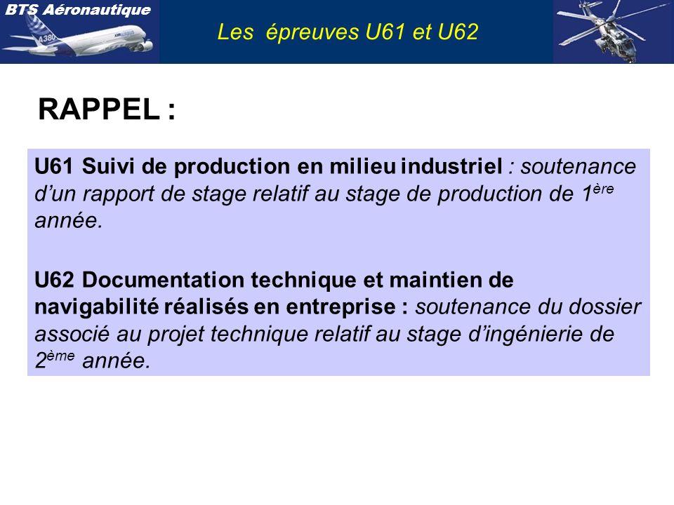 BTS Aéronautique Les épreuves U61 et U62 U61 Suivi de production en milieu industriel : soutenance dun rapport de stage relatif au stage de production
