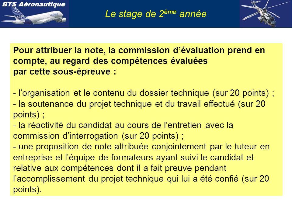 BTS Aéronautique Le stage de 2 ème année Pour attribuer la note, la commission dévaluation prend en compte, au regard des compétences évaluées par cet
