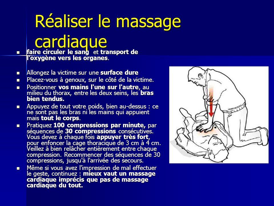 Réaliser le massage cardiaque faire circuler le sang et transport de l'oxygène vers les organes. faire circuler le sang et transport de l'oxygène vers