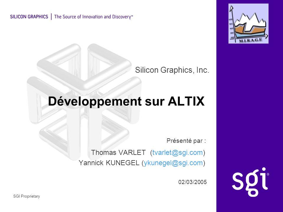 Silicon Graphics, Inc. Présenté par : 02/03/2005 SGI Proprietary Développement sur ALTIX Thomas VARLET (tvarlet@sgi.com) Yannick KUNEGEL (ykunegel@sgi