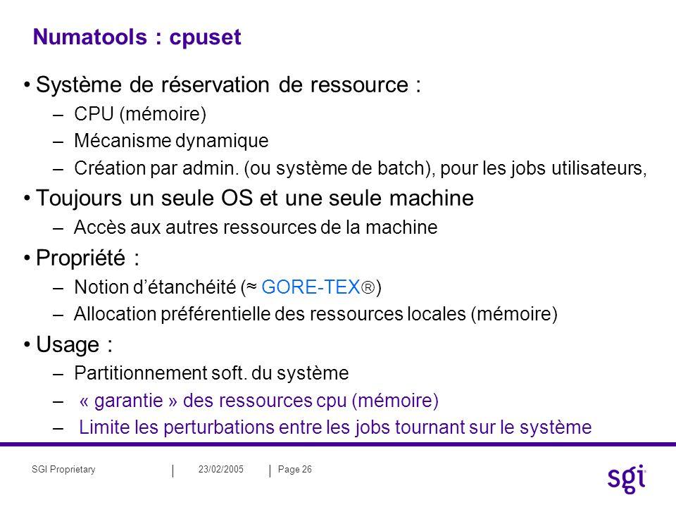 || 23/02/2005Page 26SGI Proprietary Numatools : cpuset Système de réservation de ressource : –CPU (mémoire) –Mécanisme dynamique –Création par admin.
