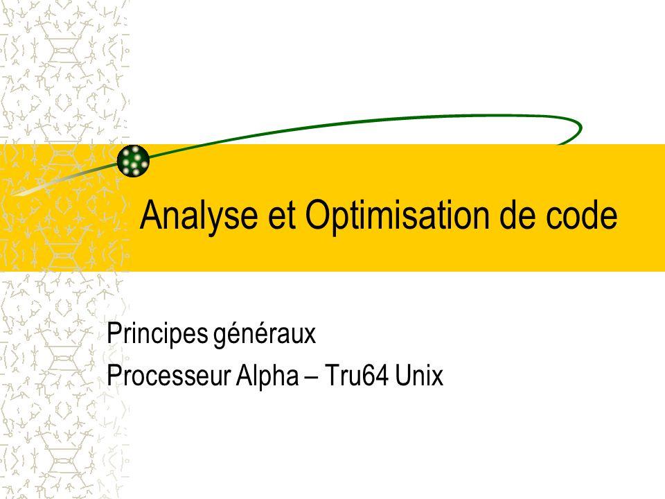 Analyse et Optimisation de code Principes généraux Processeur Alpha – Tru64 Unix