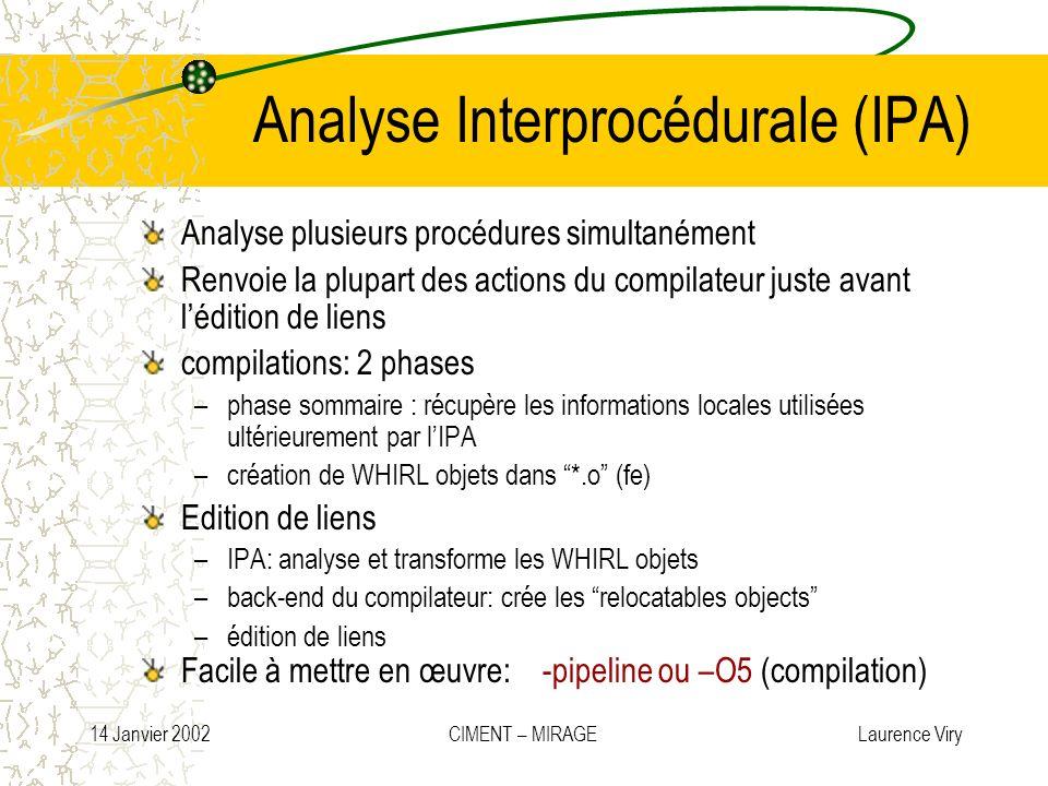 14 Janvier 2002 CIMENT – MIRAGE Laurence Viry Analyse Interprocédurale (IPA) Analyse plusieurs procédures simultanément Renvoie la plupart des actions