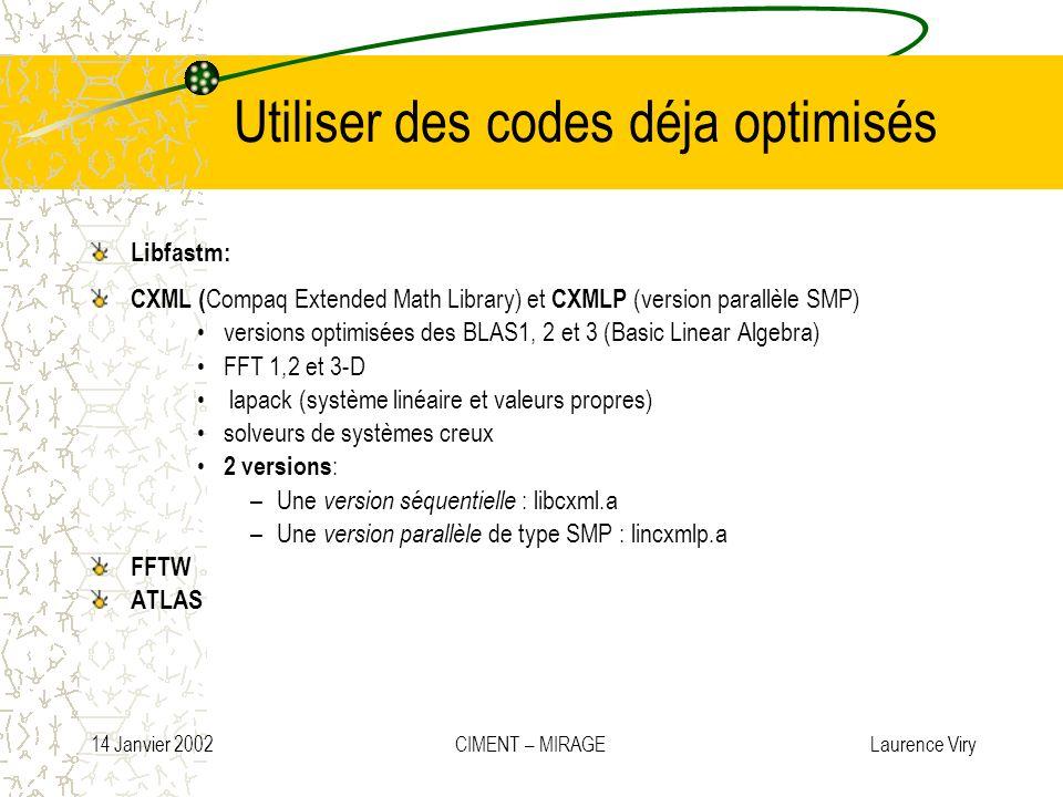 14 Janvier 2002 CIMENT – MIRAGE Laurence Viry Utiliser des codes déja optimisés Libfastm: CXML ( Compaq Extended Math Library) et CXMLP (version paral