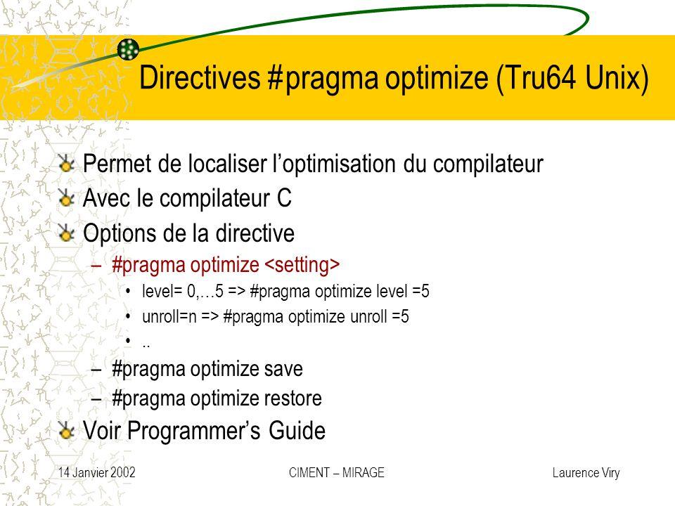 14 Janvier 2002 CIMENT – MIRAGE Laurence Viry Directives #pragma optimize (Tru64 Unix) Permet de localiser loptimisation du compilateur Avec le compil