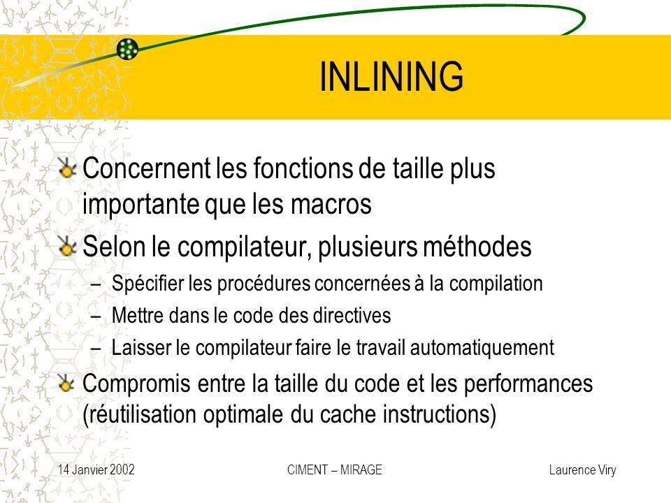 14 Janvier 2002 CIMENT – MIRAGE Laurence Viry INLINING Concernent les fonctions de taille plus importante que les macros Selon le compilateur, plusieu