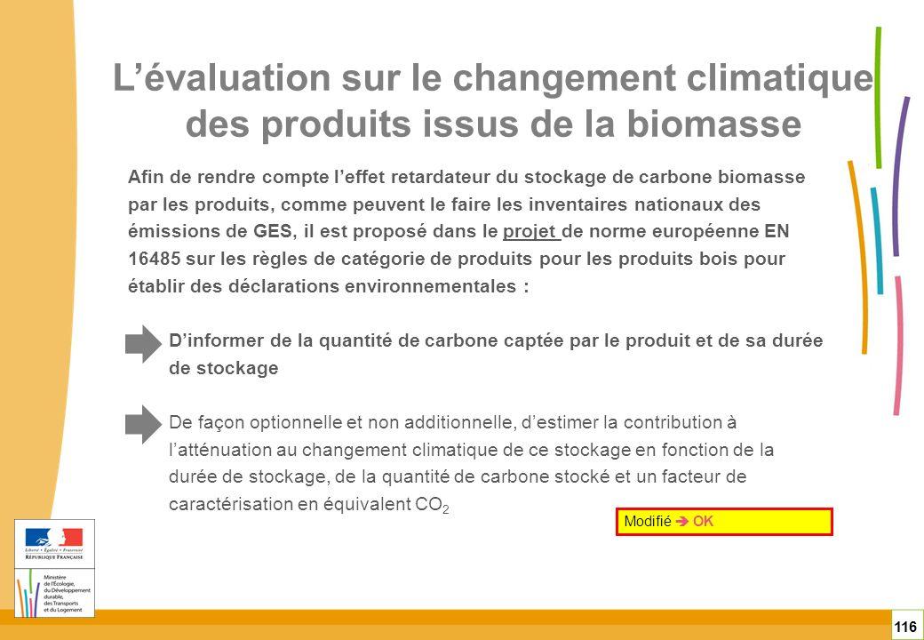 116 Afin de rendre compte leffet retardateur du stockage de carbone biomasse par les produits, comme peuvent le faire les inventaires nationaux des ém