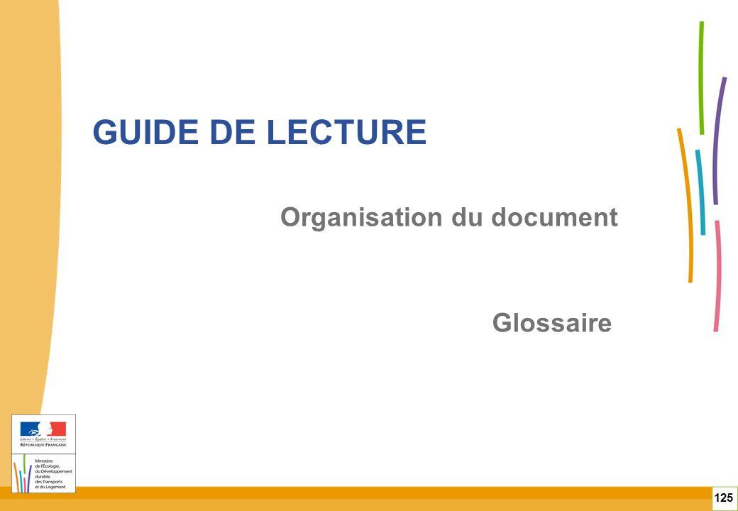 GUIDE DE LECTURE 125 Organisation du document Glossaire
