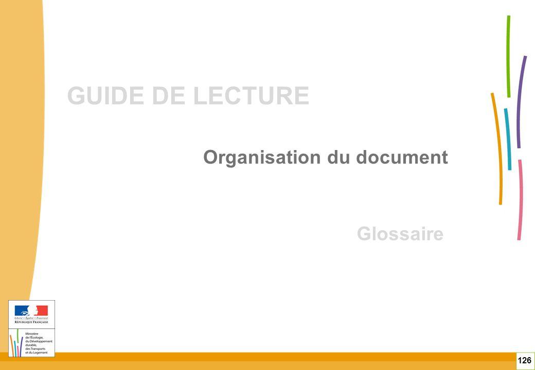 GUIDE DE LECTURE 126 Organisation du document Glossaire