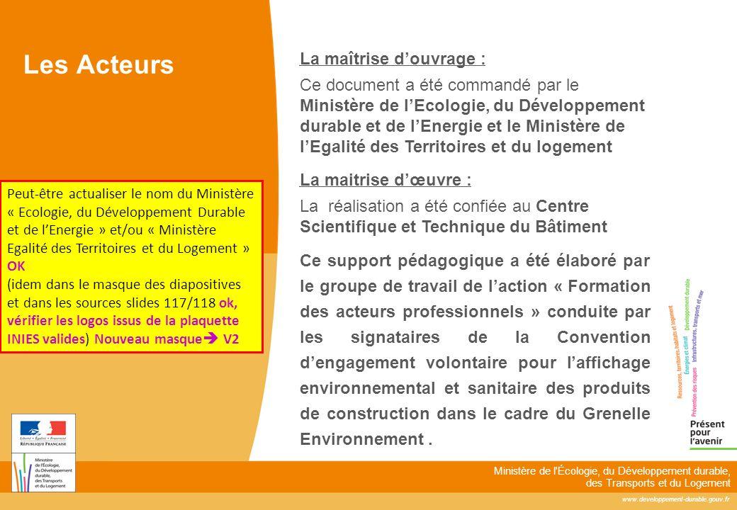 www.developpement-durable.gouv.fr Ministère de l'Écologie, du Développement durable, des Transports et du Logement Les Acteurs La maîtrise douvrage :