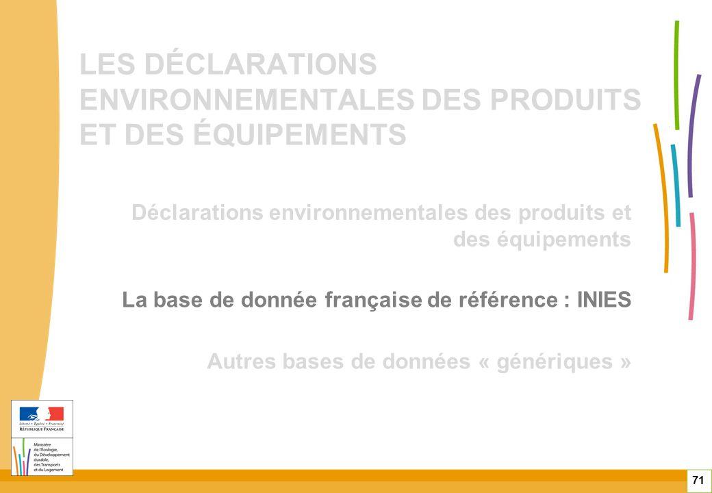 LES DÉCLARATIONS ENVIRONNEMENTALES DES PRODUITS ET DES ÉQUIPEMENTS Déclarations environnementales des produits et des équipements Autres bases de donn