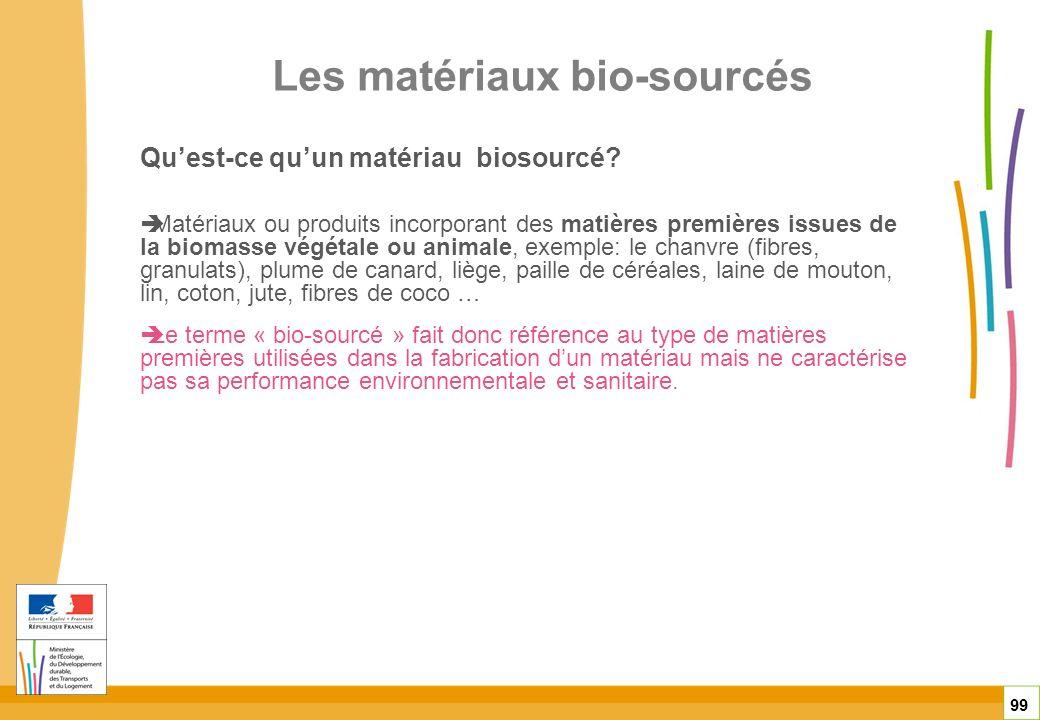 Les matériaux bio-sourcés 99 Quest-ce quun matériau biosourcé? Matériaux ou produits incorporant des matières premières issues de la biomasse végétale